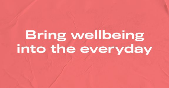 Bring wellbeing into the everyday