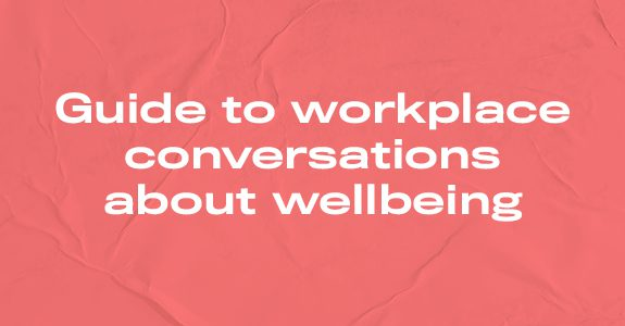 Guide to workplace conversations about wellbeing