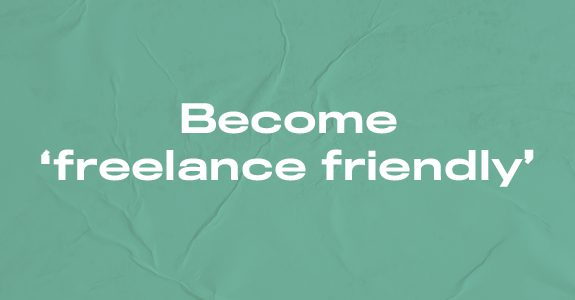 Become 'freelance friendly'