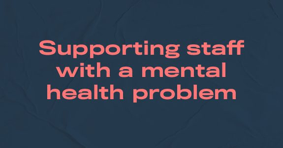 Supporting staff with a mental health problem