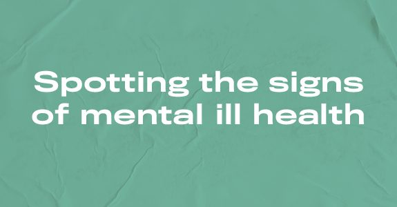 Spotting the signs of mental ill health