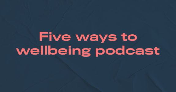 Five ways to wellbeing podcast