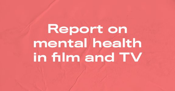 Report on mental health in film and TV