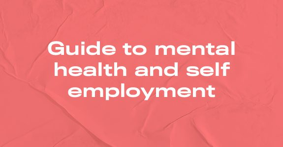 Guide to mental health and self-employment