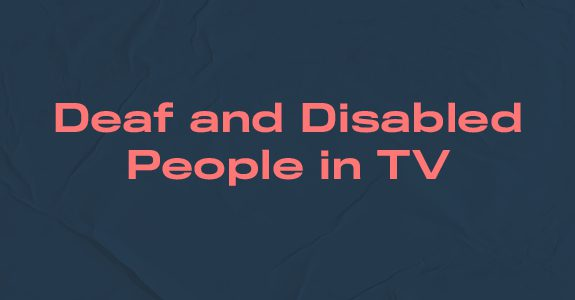 Deaf and Disabled People in TV