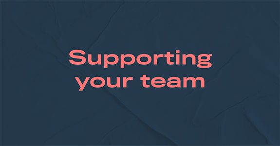 Supporting your team